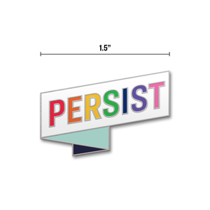 White pin in the shape of a ribbon with the word PERSIST and each letter is a different color from the pride flag.