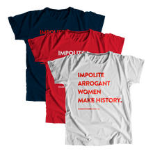 "Load image into Gallery viewer, ""Impolite Arrogant Women Make History"" Unisex T-Shirt"