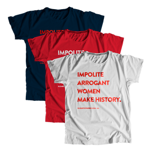 """Impolite Arrogant Women Make History"" Unisex T-Shirt (1476699193453)"