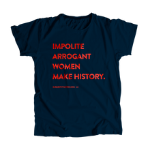 "Load image into Gallery viewer, ""Impolite Arrogant Women Make History"" Unisex T-Shirt (1476699193453)"
