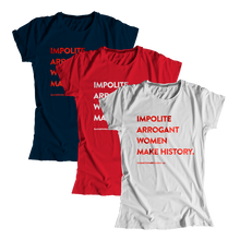 "Load image into Gallery viewer, ""Impolite Arrogant Women Make History"" Fitted T-Shirt (1476698898541)"