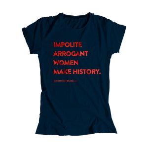 """Impolite Arrogant Women Make History"" Fitted T-Shirt"
