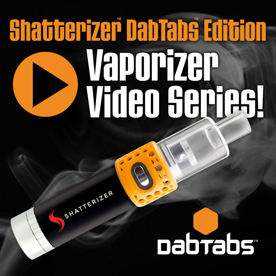 NEW Shatterizer DabTabs Edition Vaporizer Video Series!