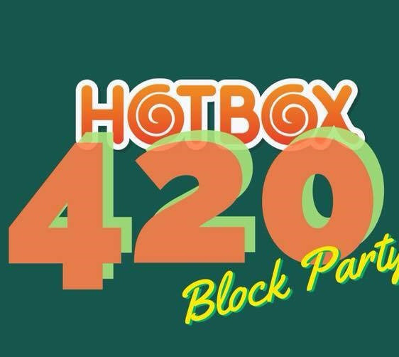 HOTBOX 420 Block Party!
