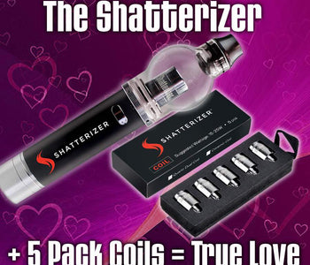 The Shatterizer, plus 5 pack coils, equals #TrueLove