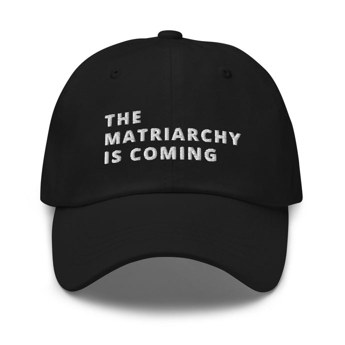 THE MATRIARCHY IS COMING Dad hat