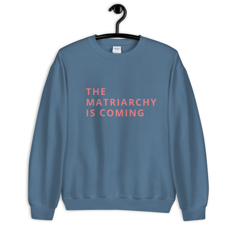 THE MATRIARCHY IS COMING Sweatshirt, Unisex