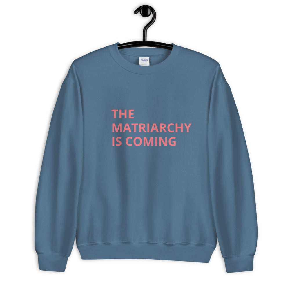 THE MATRIARCHY IS COMING, Unisex Sweatshirt