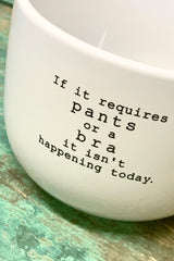"""If It Requires Pants or a Bra"" Mug"