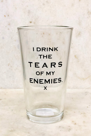 """I Drink the Tears of My Enemies"" Pint Glass"