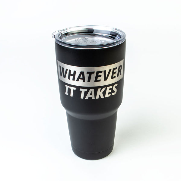 Whatever It Takes Tumbler