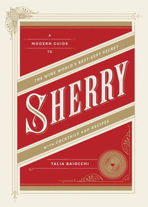 Sherry: A Modern Guide to the Wine World's Best-Kept Secret, with Cocktails and Recipes