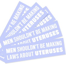 Men Shouldn't Be Making Laws About Uteruses Sticker Packs