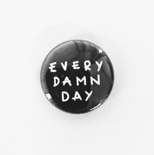 Every Damn Day button