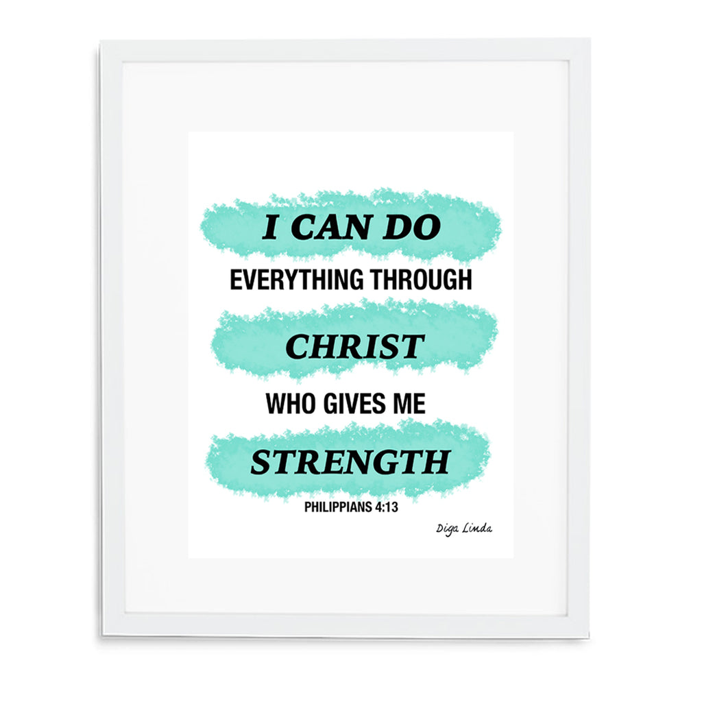 I can do everything through Christ who gives me strength - Philippians 4:13