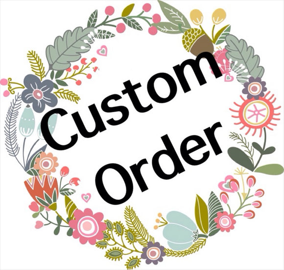 Custom Order - Just Be Special