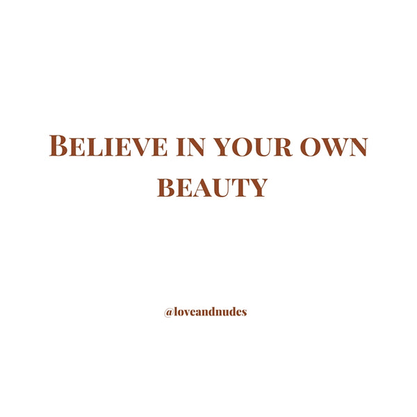 Believe in your own beauty