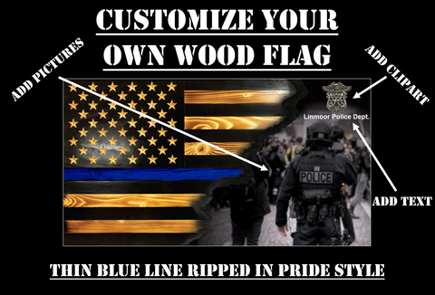 Customize Your Own Ripped in Pride Rustic Wood Flag (Thin Blue Line)