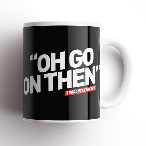 Oh Go On Then Black Mug