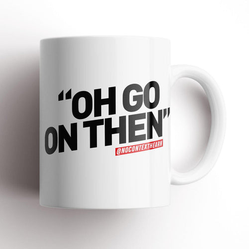 Oh Go On Then White Mug-NCH MUG-The Terrace Store