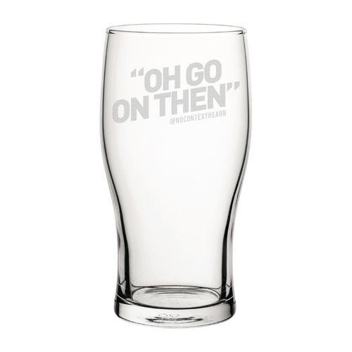 Oh Go On Then Pint Engraved Pint Glass