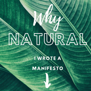 Why Natural - I Wrote a Manifesto