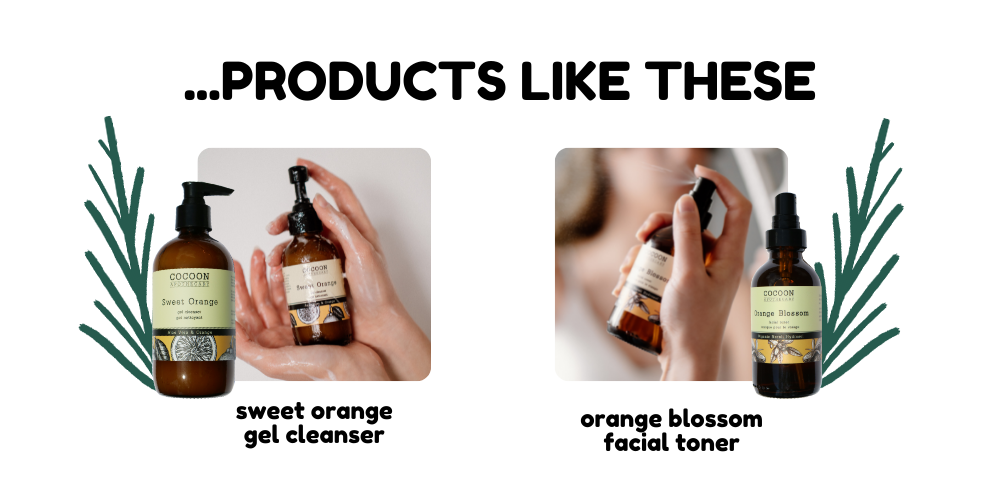 product recommendations, sweet orange gel cleaner and orange blossom facial toner