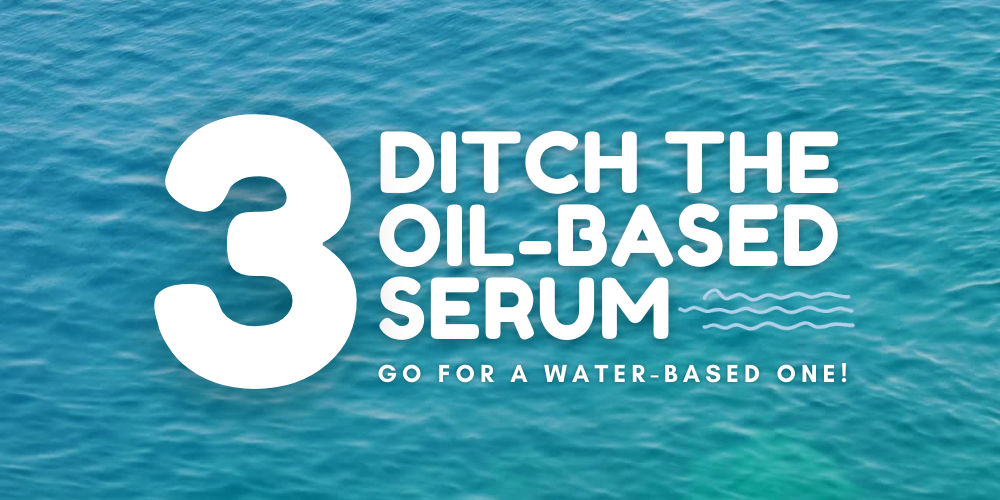 ditch the oil-based serum