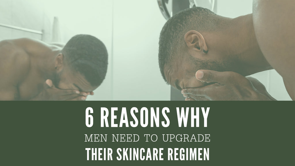6 reasons why men need to upgrade their skin care regimen