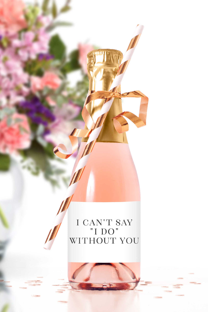 I Can't Say I Do Without You Mini Champagne Bottle Labels for Bridesmaid Proposals - Tea and Becky