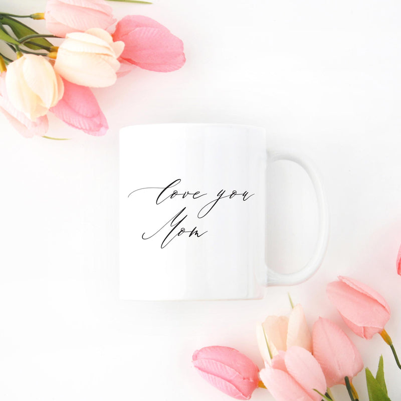 Love You Mom Mug - More Colors - Tea and Becky