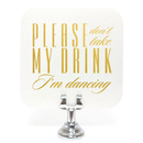 Please don't take my drink I'm dancing Coasters - Set of 10 - Tea and Becky