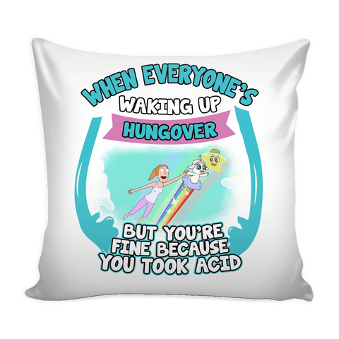 Pillows - When Everyone's Waking Up Hungover Unicorn Pillow Case