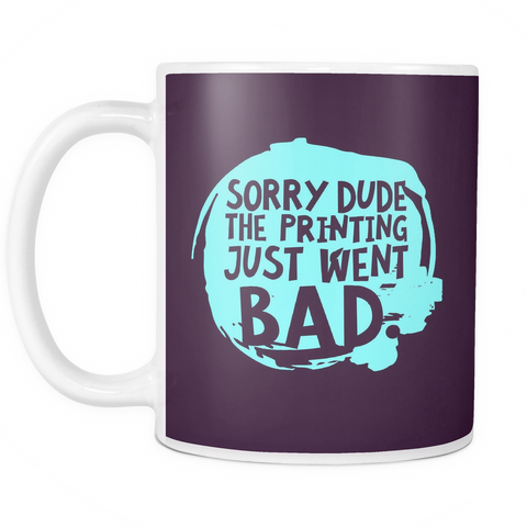 The Bad Print Day Mug - Insane Mugs
