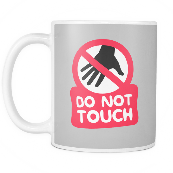 The 'Do Not Touch' Mug - Insane Mugs