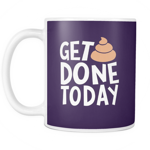 The Get Sh*t Done Mug-Coffee Mug-Funny-Sarcastic-Tea-Cup-Ceramic-InsaneMugs.com
