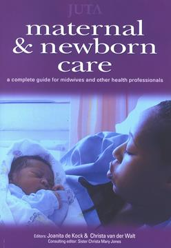 Maternal and Newborn Care A Complete Guide for Midwives and Other Health Professionals 1st Edition