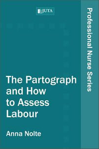 PNS: The Partograph and How to Assess 1st Edition