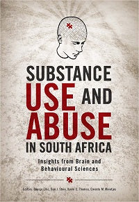 Substance Use and Abuse in South Africa Insights from Brain and Behavioural Sciences 1st Edition