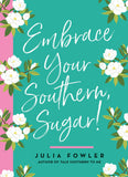 Embrace Your Southern, Sugar by Julia Fowler