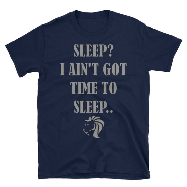Ain´t Got Time To Sleep - T-shirt