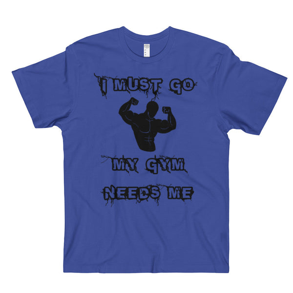 My Gym Needs Me - T-Shirt