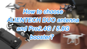 How to choose ALIENTECH DUO antenna and Pro2.4G / 5.8G booster?