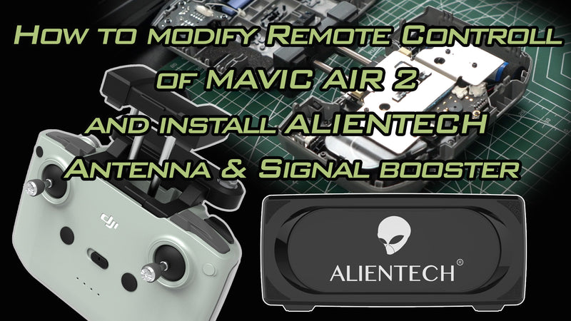 How to modify remote control of Mavic air 2 and install ALIENTECH antenna booster renge extender.