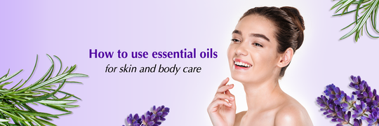 How to use essential oils for skin and body care