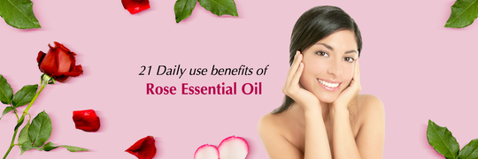 21 Daily use benefits of Rose Essential Oil