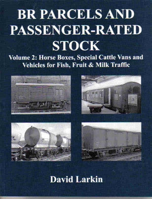 BR Parcels and Passenger-Rated Stock Volume 2: Horse Boxes, Special Cattle Vans and Vehicles for Fish, Fruit & Milk Traffic