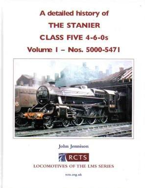 A Detailed History of The Stanier Class Five 4-6-0s Volume One - Nos 5000 - 5471