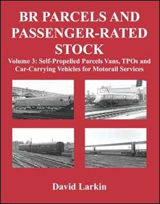 BR Parcels and Passenger-Rated Stock Volume 3: Self-Propelled Parcels Vans, TPOs and Car-Carrying Vehicles for Motorail Services