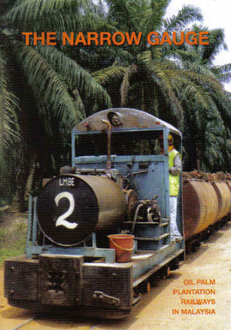 The Narrow Gauge: Oil Palm Plantation Railways in Malaysia